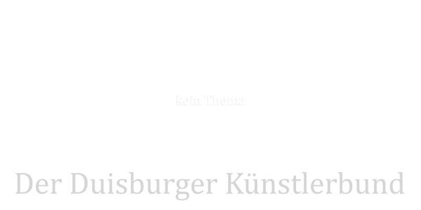 kein Thema - der Duisburger Künstlerbund